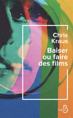 Baiser ou faire des films : en 90, à New York avec Chris Kraus