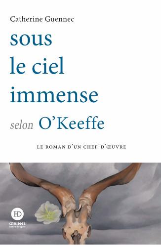 Sous le ciel immense selon O'Keeffe, de Catherine Guennec : histoire d'un chef d'oeuvre