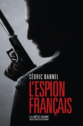 L'Espion français, de Cédric Bannel : S'il tombe, il tombera seul...