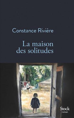 La maison des solitudes, de Constance Rivière : une fresque de secrets