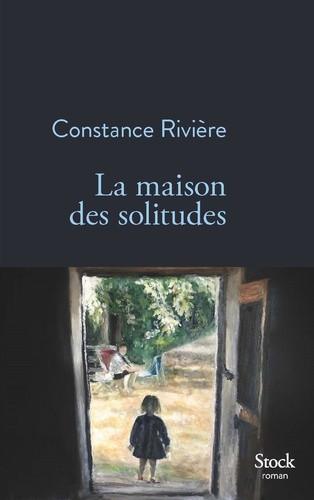La maison des solitudes de Constance Rivière : lorsque la ritournelle accélère