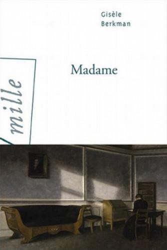 Madame, de Gisèle Berman: entre folie et émancipation