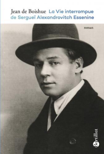 La Vie interrompue de Sergueï Alexandrovich Essenine, de Jean de Boishue : traque politique, littéraire et historique
