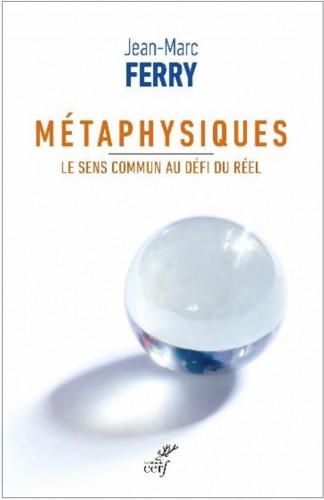 Métaphysiques : Le sens commun au défi du réel, pour Jean-Marc Ferry