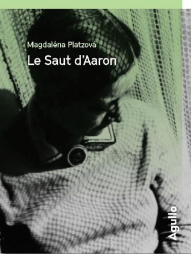 Le saut d'Aaron, de Magdaléna Platzová: une fresque politique et artistique