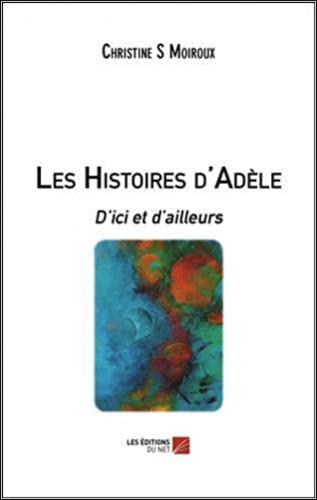 Les histoires d'Adèle - d'ici et d ailleurs, Moiroux Christine S