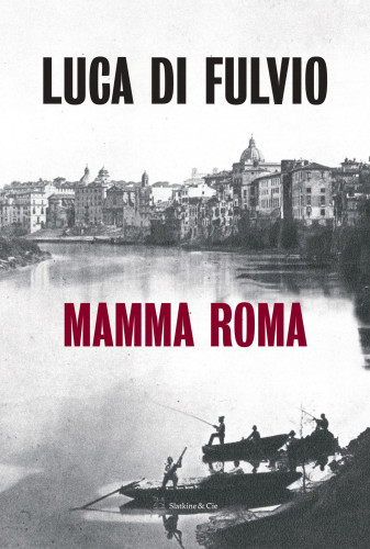 Mamma Roma, de Luca Di Fulvio : entre rêves et destin