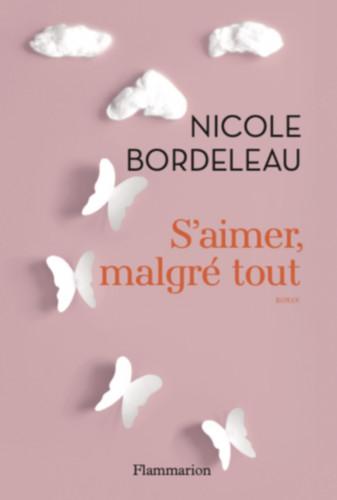 Nicole Bordeleau : S'aimer, malgré tout ou la vie de famille