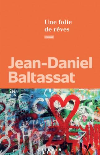 Une folie de rêves, de Jean-Daniel Baltassat : écouter battre le coeur