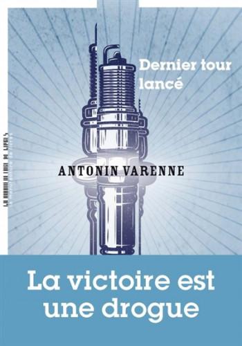 Dernier tour lancé d'Antonin Varenne : à n'importe quel prix